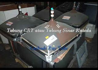 Tabung CRT atau Tabung Sinar Katoda