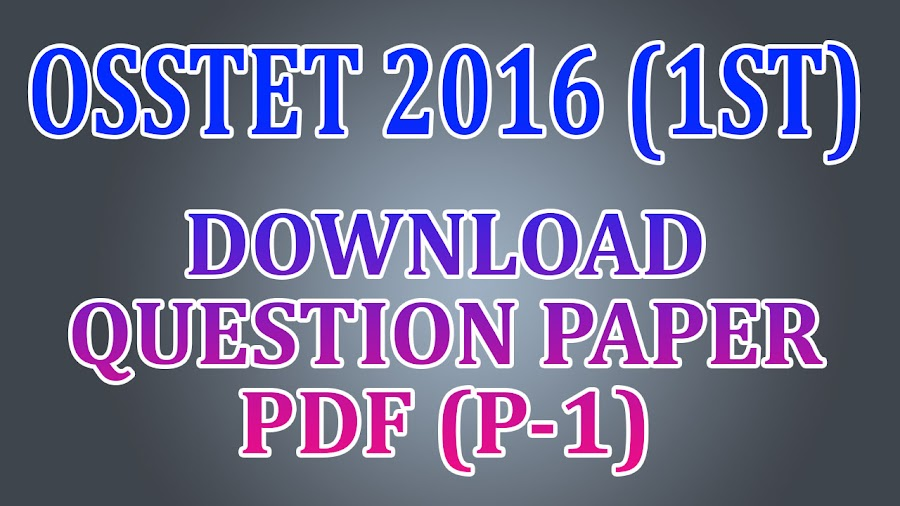OSSTET 2016 (1st) - Download Paper-1 (Arts/Science) Question Papers PDF, Section 1: Odia (Compulsory for all streams) Section 2: English (Compulsory for all streams) Section 3: Arts: (Odia + English + History & Political Science + Geography & Economics) Science (PCM) : Physics + Chemistry +Mathematics Science (CBZ) : Chemistry + Botany +Zoology Classical: Sanskrit Classical: Urdu Classical: Telugu Classical: Hindi Section 4: Child Development, Pedagogy, School Management & Evaluation (Compulsory for all streams)