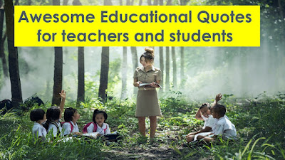 Awesome Educational Quotes for teachers and students