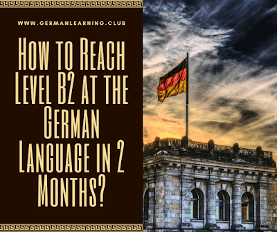 How to Reach Level B2 at the German Language in 2 Months?