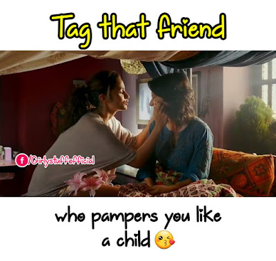 Tag that friend who pampers you like a child