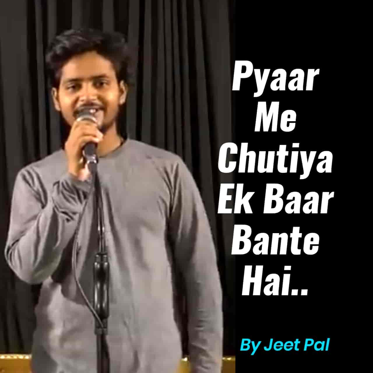 The beautiful heart touching shayari'Pyaar Me Chutiya Ek Baar Bante Hai' for The Pomedian Show is presented byJeet Paland also written by him which is very beautiful and delightful.