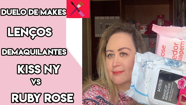 Duelo de Make: Lenço Demaquilante Kiss Ny vs. Ruby Rose