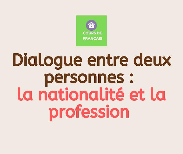Dialogue entre deux personnes : la nationalité et la profession