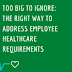 Too Big to Ignore: The Right Way to Address Employee Healthcare Requirements