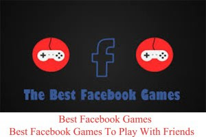 How To Access Best Facebook Games – Best Facebook Games To Play With Friends