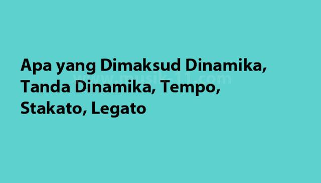 Apa yang Dimaksud Dinamika, Tanda Dinamika, Tempo, Stakato, Legato