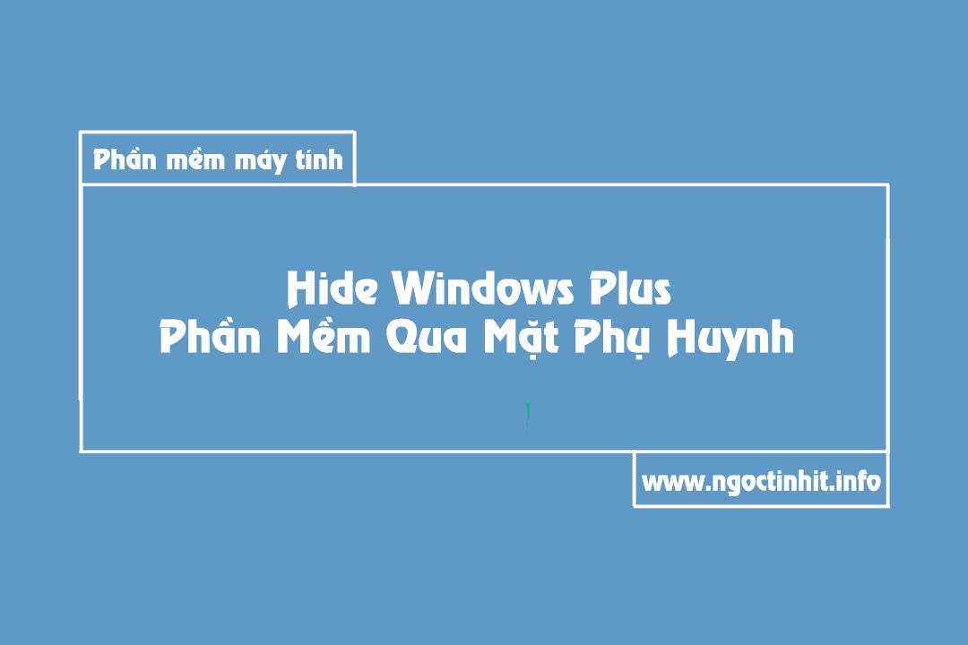 Hide Windows Plus Phần Mềm Qua Mặt Phụ Huynh