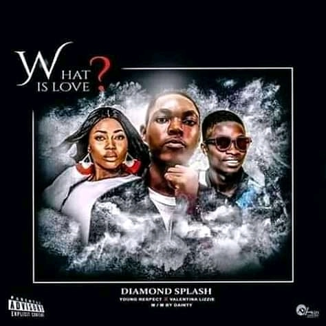 MUSIC: Diamond splash ft valentina Lizzie X young respect - What is Love