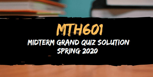 MTH601 midterm grand quiz solution 2020