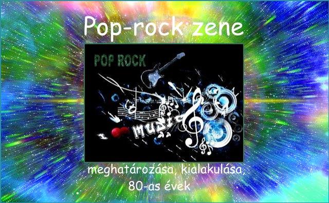 Pop-rock zene meghatározása, kialakulása, 80-as évek