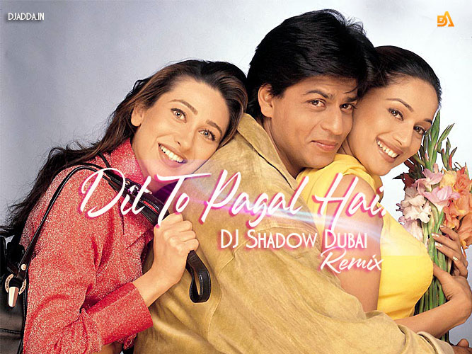 Dil To Pagal Hai Remix DJ Shadow Dubai