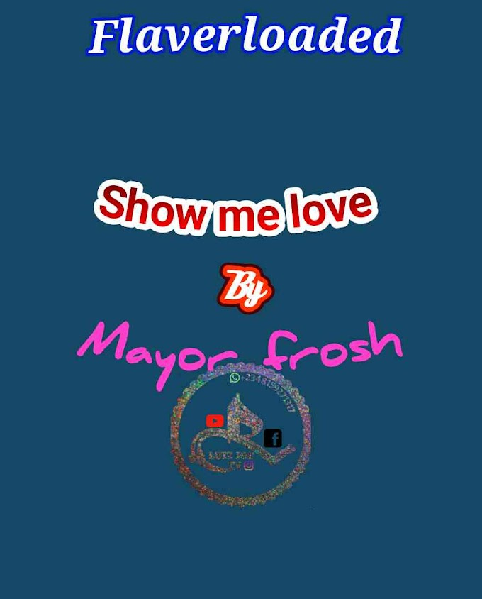 MUSIC:show me love by mayor frosh