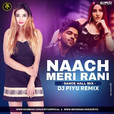 NAACH MERI RANI  ( DANCE HALL MIX ) -  DJ PIYU REMIX