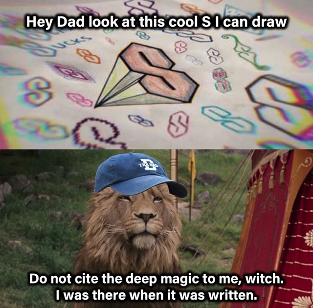there when it was written kid meme - Hey Dad look at this cool s I can draw . Do not cite the deep magic to me, witch. I was there when it was written.