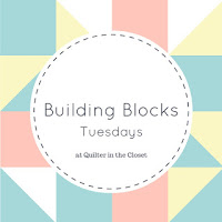 Building Blocks Tuesdays at Quilter in the Closet