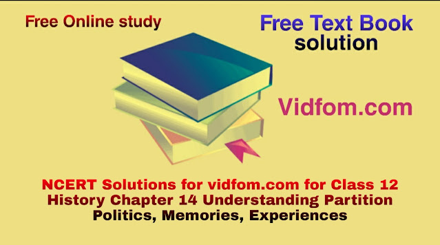 NCERT Solutions for vidfom.com for Class 12 History Chapter 14 Understanding Partition Politics, Memories, Experiences
