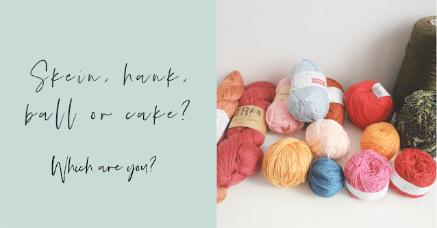 Are you a skein, ball or cake person?