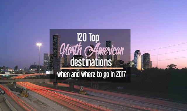 120 Top North American Destinations: Where and When to Go in 2017 | CosmosMariners.com