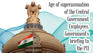 Age of superannuation of the Central Government Employees, Government's briefing to the PTI