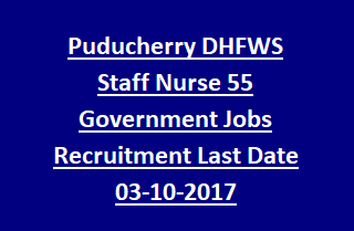 Puducherry DHFWS Staff Nurse 55 Government Jobs Recruitment Notification Last Date 03-10-2017