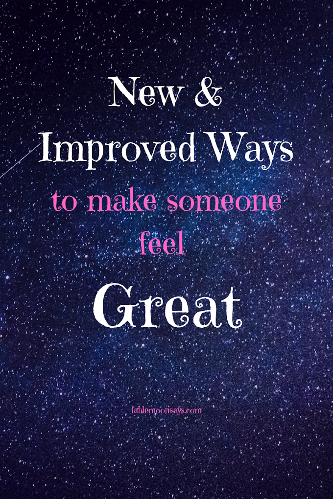 New and Improved Ways to Make Someone Feel Great
