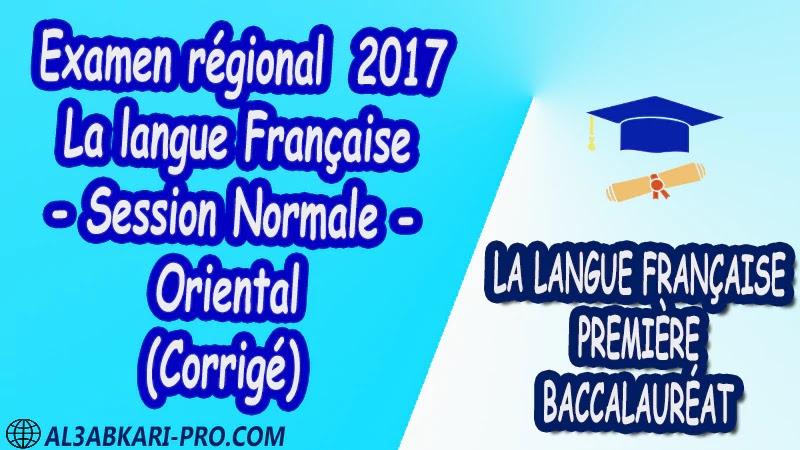 Examen régional Français Session Normale Oriental 2017 Corrigé 1 ère bac PDF la langue française première baccalauréat 1 ere Examens régionaux corrigé