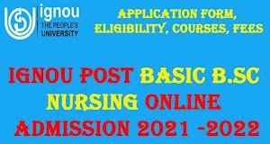 Ignou post basic Bsc nursing admission 2021-2022  | Application Form, Eligibility, Courses, Fees