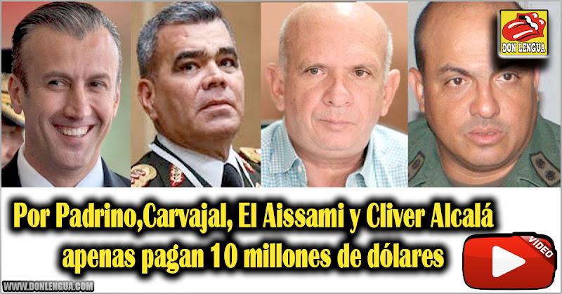 Por Padrino,Carvajal, El Aissami y Cliver Alcalá apenas pagan 10 millones de dólares