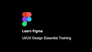 Learn Figma - UI/UX Design Essential Training