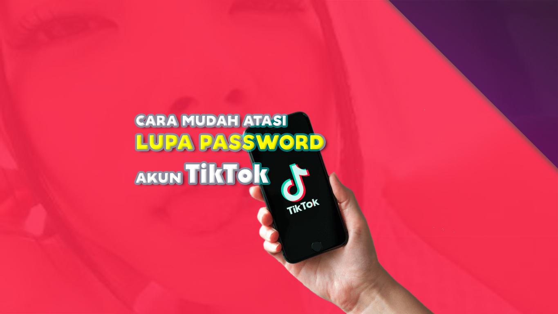 Cara-Mudah-Atasi-Lupa-Password-Akun-TikTok