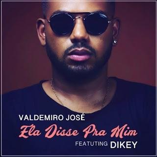 Valdemiro José Feat. Dikey - Ela disse Pra Mim