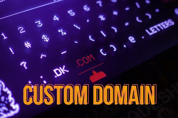 Custom Domain | 5+ Positive Reasons Why You Should Need a Custom Domain