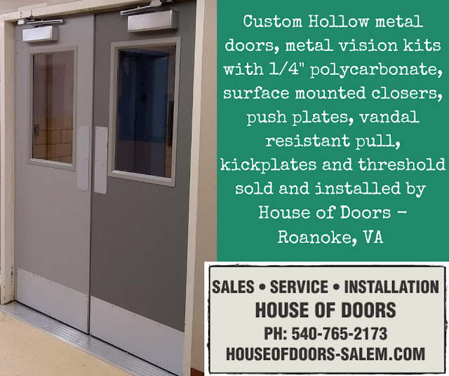 "Custom Hollow metal doors, metal vision kits with 1/4"" polycarbonate, surface mounted closers, push plates, vandal resistant pull, kickplates and threshold sold and installed by  House of Doors - Roanoke, VA"