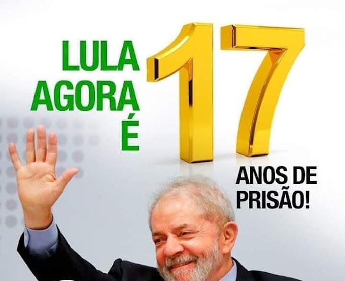 Lula agora é 17, Relator do TRF-4 amplia pena de Lula para mais de 17 anos