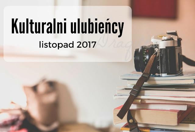 Kulturalni ulubieńcy ODC. 17 - Listopad 2017