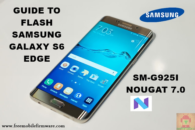 Guide To Flash Samsung Galaxy S6 Edge SM-G925I Nougat 7.0 Odin Method Tested Firmware