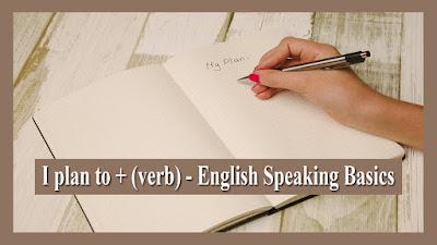 I plan to + (verb) - English Speaking Basics