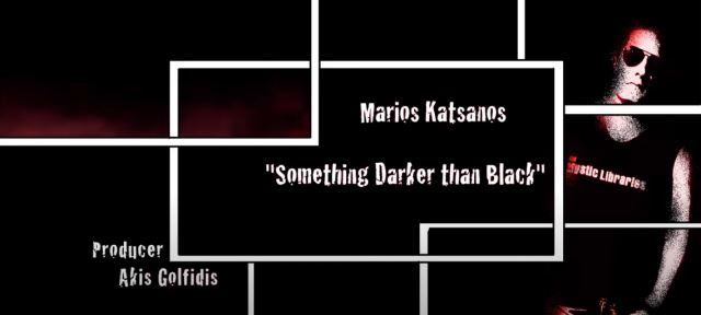 """ΜΑΡΙΟΣ ΚΑΤΣΑΝΟΣ: Ακούστε το νέο single """"Something Darker than Black"""""""