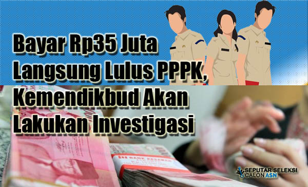 Bayar Rp35 Juta Langsung Lulus PPPK, Kemendikbud Akan Lakukan Investigasi