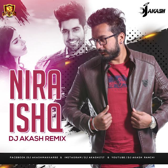 Nira Ishq Remix – DJ Akash