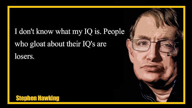 I don't know what my IQ is. People who gloat about their IQ's are losers - Stephen Hawking