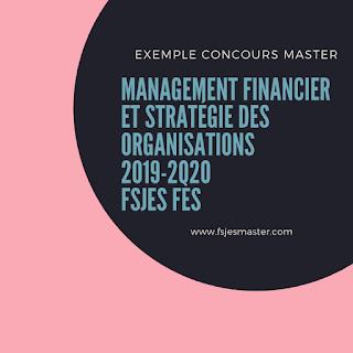 Exemple Concours Master Management Financier et Stratégie des Organisations 2019-2020 - Fsjes Fès