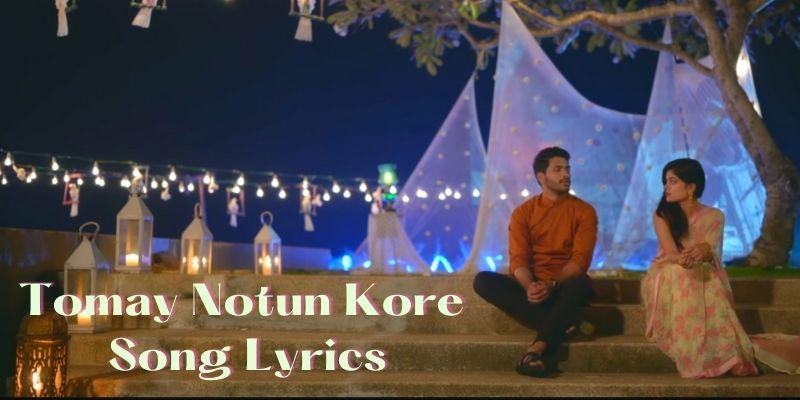 Tomay Notun Kore Song Lyrics