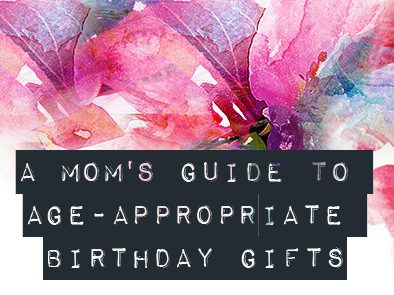 A Mom's Guide to Age-Appropriate Birthday Gifts