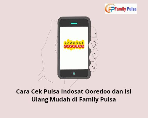 Cara Cek Pulsa Indosat Ooredoo dan Isi Ulang Mudah di Family Pulsa