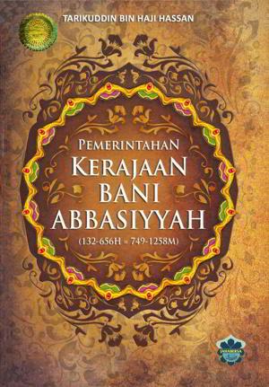 Pemerintahan Kerajaan Bani Abbasiyah Penulis Tarikuddin Bin Haji Hassan Pemerintahan Kerajaan Bani Abbasiyah Penulis Tarikuddin Bin Haji Hassan