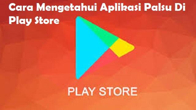 Cara Mengetahui Aplikasi Palsu di Play Store
