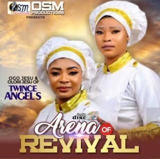 [Gospel Music] Twince Angels - Revival Of Arena (Idije Ariya)