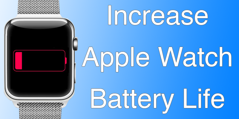 increase Apple Watch battery life